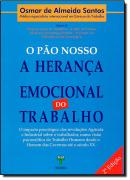 PAO NOSSO, O - A HERANCA EMOCIONAL DO TRABALHO
