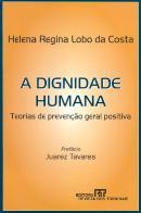 A DIGNIDADE HUMANA - TEORIAS DE PREVENCAO GERAL POSITIVA