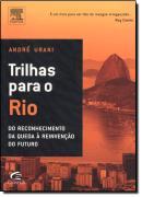 TRILHAS PARA O RIO - DO RECONHECIMENTO DA QUEDA A REINVENCAO DO FUTURO