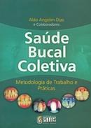 SAUDE BUCAL COLETIVA: METODOLOGIA DE TRAB. E PRATICAS