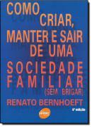COMO CRIAR, MANTER E SAIR DE UMA SOCIEDADE FAMILIAR (SEM BRIGAR) 3ª EDICAO