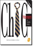 CHIC - HOMEM - MANUAL DE MODA E ESTILO - 16ª EDICAO
