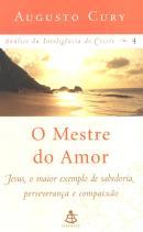 MESTRE DO AMOR, O - JESUS, O MAIOR EXEMPLO DE SABEDORIA, PERSEVERANCA E COMPAIXAO - VOL. 4