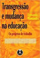 TRANSGRESSAO E MUDANCA NA EDUCACAO - OS PROJETOS DE TRABALHO