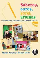 SABORES, CORES, SONS, AROMAS - A ORGANIZACAO DOS ESPACOS NA EDUCACAO INFANTIL