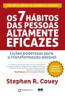 7 HABITOS DAS PESSOAS ALTAMENTE EFICAZES, OS - LICOES PODEROSAS PARA A TRANSFORMACAO PESSOAL - 60ª ED