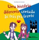 UMA HISTORIA DIFERENTE, CONTADA DE TRAS PRA FRENTE