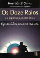 DOZE RAIOS E A EXPANSAO DA CONSCIENCIA - ESPIRITUALIDADE PARA UMA NOVA VIDA