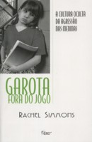 GAROTA FORA DO JOGO - A CULTURA OCULTA DA AGRESSAO NAS MENINAS