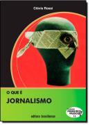 O QUE E JORNALISMO - COL. PRIMEIROS PASSOS