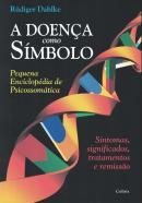 A DOENCA COMO SIMBOLO - SINTOMAS, SIGNIFICADOS, TRATAMENTOS E REMISSAO