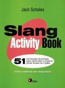 SLANG ACTIVITY BOOK - 51 ATIVIDADES DIVERTIDAS PARA APRENDER E PRATICAR GIRIAS ATUAIS DO INGLES - COM CADERNO DE RESPOSTAS