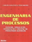 ENGENHARIA DE PROCESSOS - ANALISE, SIMULACAO, OTIMIZACAO E SINTESE DE PROCESSOS QUIMICOS