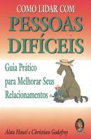 COMO LIDAR COM PESSOAS DIFICEIS - GUIA PRATICO PARA MELHORAR SEUS RELACIONAMENTOS