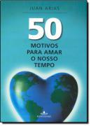 50 MOTIVOS PARA AMAR O NOSSO TEMPO