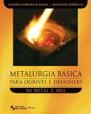 METALURGIA BASICA PARA OURIVES E DESIGNERS - DO METAL A JOIA