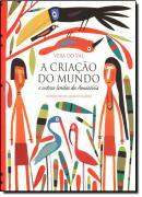 CRIACAO DO MUNDO E OUTRAS LENDAS DA AMAZONIA, A