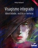 VISAGISMO INTEGRADO - IDENTIDADE, ESTILO E BELEZA - 2ª EDICAO