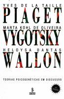 PIAGET, VYGOTSKY E WALLON: TEORIAS PSICOGENETICAS EM DISCUSSAO - 27ª EDICAO