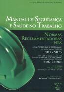 MANUAL DE SEGURANCA E SAUDE NO TRABALHO: NORMAS REGULAMENTADORAS - NRS  2ª EDICAO