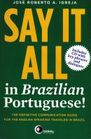 SAY IT ALL IN BRAZILIAN PORTUGUESE! - INCLUDES CD WITH KEY PHRASES AND DIALOGUES