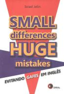 SMALL DIFFERENCES, HUGE MISTAKES