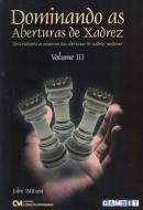 DOMINANDO AS ABERTURAS DE XADREZ - VOLUME 3