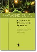 SEMIOSIS E PENSAMENTO HUMANO: REGISTROS SEMIOTICOS E APRENDIZAGENS INTELECTUAIS - COLECAO CONTEXTO DA CIENCIA