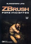 ZBRUSH PARA INICIANTES - COM DVD-ROM COM VIDEOS-AULA EM ALTA RESOLUCAO