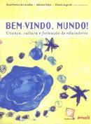 BEM VINDO, MUNDO! - CRIANCAS, CULTURAS E FORMACAO DE EDUCADORES