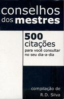 CONSELHOS DOS MESTRES - 500 CITACOES PARA VOCE CONSULTAR NO SEU DIA-A-DIA
