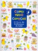 COMO TUDO COMECOU - O LIVRO DE LEMBRANCAS DO BEBE