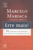 ERRE MAIS! - 65 CONSELHOS DE UM HEADHUNTER PARA TER SUCESSO NO TRABALHO E NA VIDA