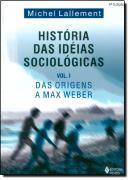 HISTORIA DAS IDEIAS SOCIOLOGICAS - DAS ORIGENS A MAX WEBER