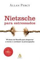 NIETZSCHE PARA ESTRESSADOS - 99 DOSES DE FILOSOFIA PARA DESPERTAR A MENTE E COMBATER AS PREOCUPACOES