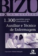 BIZU - O X DA QUESTAO - 1300 QUESTOES PARA CONCURSOS AUXILIAR E TECNICO DE ENFERMAGEM