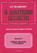 DOUTRINA SECRETA 5 - CIENCIA, RELIGIAO E FILOSOFIA