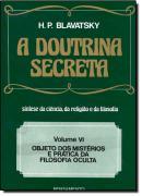 DOUTRINA SECRETA 6 - OBJETO DOS MISTERIOS E PRATICA DA FILOSOFIA OCULTA