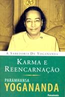 KARMA E REENCARNACAO - A SABEDORIA DE YOGANANDA