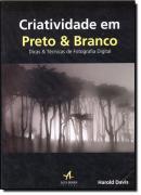 CRIATIVIDADE EM PRETO E BRANCO - DICAS E TECNICAS DE FOTOGRAFIA DIGITAL