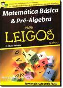 MATEMATICA BASICA E PRE-ALGEBRA PARA LEIGOS - 2ª EDICAO