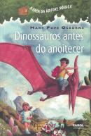 A CASA DA ARVORE MAGICA - VOL. 1 - DINOSSAUROS ANTES DO ANOITECER