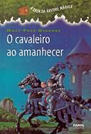 A CASA DA ARVORE MAGICA - VOL. 2 - O CAVALEIRO AO AMANHECER