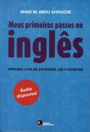 MEUS PRIMEIROS PASSOS NO INGLES - APRENDA A FALAR, ENTENDER, LER E ESCREVER - COM 2CDS