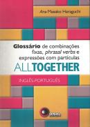 ALL TOGETHER - GLOSSARIO DE COMBINACOES FIXAS, PHRASAL VERBS E EXPRESSOES COM PARTICULAS - INGLES / PORTUGUES