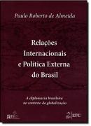 RELACOES INTERNACIONAIS E POLITICA EXTERNA DO BRASIL - A DIPLOMACIA BRAS. NO CONTEXTO DA GLOBALIZACAO