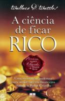 A CIENCIA DE FICAR RICO - UMA MENSAGEM PODEROSA PARA ATRAIR SUCESSO FINANCEIRO USANDO O PODER CRIATIVO - 14ª EDICAO