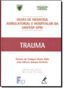 GUIA DE TRAUMA - SERIE GUIAS DE MEDICINA AMBULATORIAL E HOSPITALAR DA UNIFESP - EPM