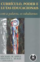 CURRICULO, PODER E LUTAS EDUCACIONAIS: COM A PALAVRA, OS SUBALTERNOS