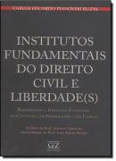 INSTITUTOS FUNDAMENTAIS DO DIREITO CIVIL E LIBERDADE(S)